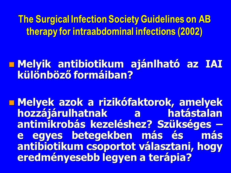 The Surgical Infection Society Guidelines on AB therapy for intraabdominal infections (2002) Melyik antibiotikum ajánlható az IAI különböző formáiban.