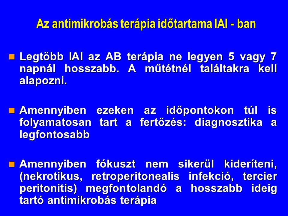 Az antimikrobás terápia időtartama IAI - ban Legtöbb IAI az AB terápia ne legyen 5 vagy 7 napnál hosszabb. A műtétnél találtakra kell alapozni. Legtöb