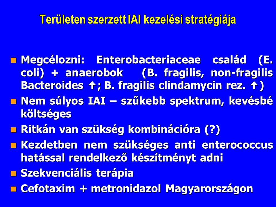 Területen szerzett IAI kezelési stratégiája Megcélozni: Enterobacteriaceae család (E. coli) + anaerobok (B. fragilis, non-fragilis Bacteroides  ; B.