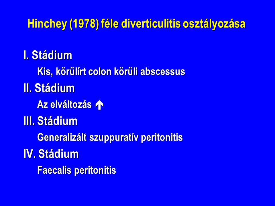 Hinchey (1978) féle diverticulitis osztályozása I. Stádium Kis, körülírt colon körüli abscessus II. Stádium Az elváltozás  III. Stádium Generalizált