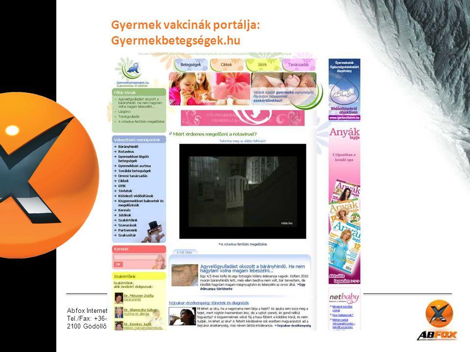 Abfox Internet Marketing Kft. Tel./Fax: +36-28-423-171 2100 Gödöllő, Kossuth L. u. 13./41 Gyermek vakcinák portálja: Gyermekbetegségek.hu