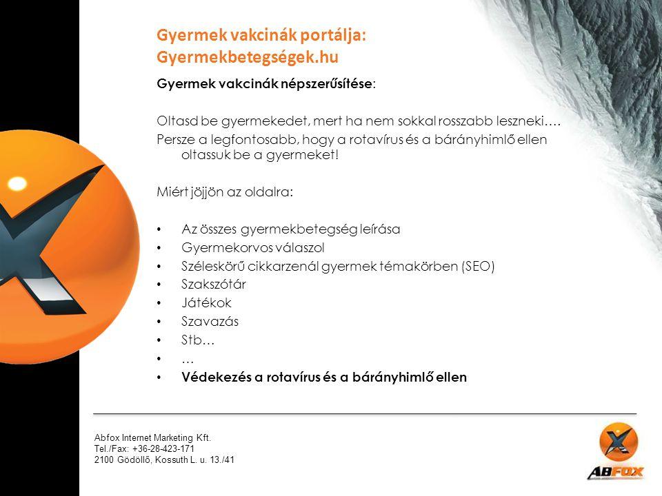 Abfox Internet Marketing Kft. Tel./Fax: +36-28-423-171 2100 Gödöllő, Kossuth L. u. 13./41 Gyermek vakcinák népszerűsítése : Oltasd be gyermekedet, mer