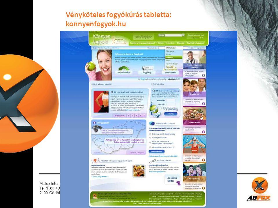 Abfox Internet Marketing Kft. Tel./Fax: +36-28-423-171 2100 Gödöllő, Kossuth L. u. 13./41 Vényköteles fogyókúrás tabletta: konnyenfogyok.hu