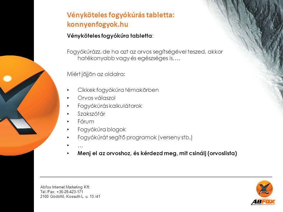 Abfox Internet Marketing Kft. Tel./Fax: +36-28-423-171 2100 Gödöllő, Kossuth L. u. 13./41 Vényköteles fogyókúra tabletta : Fogyókúrázz, de ha azt az o