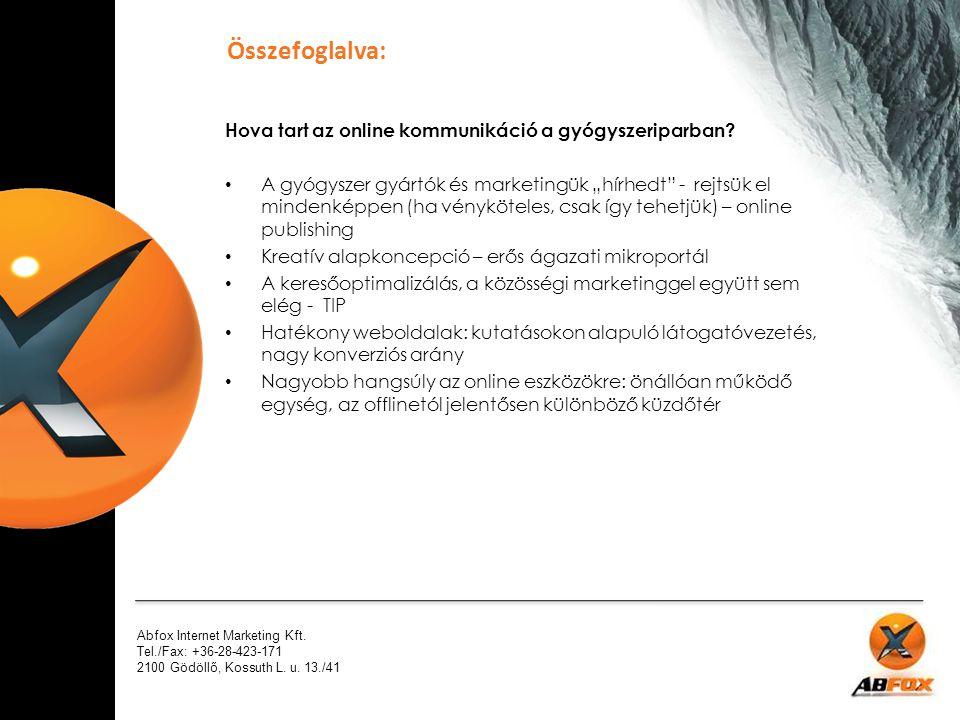 Abfox Internet Marketing Kft. Tel./Fax: +36-28-423-171 2100 Gödöllő, Kossuth L. u. 13./41 Hova tart az online kommunikáció a gyógyszeriparban? A gyógy