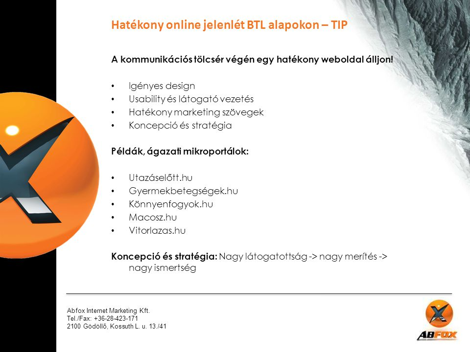 Abfox Internet Marketing Kft. Tel./Fax: +36-28-423-171 2100 Gödöllő, Kossuth L. u. 13./41 A kommunikációs tölcsér végén egy hatékony weboldal álljon!
