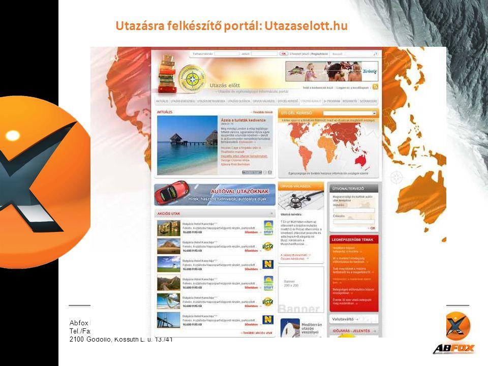 Abfox Internet Marketing Kft. Tel./Fax: +36-28-423-171 2100 Gödöllő, Kossuth L. u. 13./41 Utazásra felkészítő portál: Utazaselott.hu