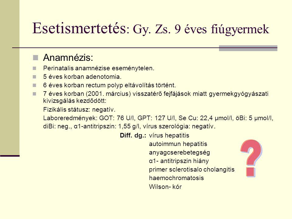Esetismertetés : Gy. Zs. 9 éves fiúgyermek Anamnézis: Perinatalis anamnézise eseménytelen. 5 éves korban adenotomia. 6 éves korban rectum polyp eltávo