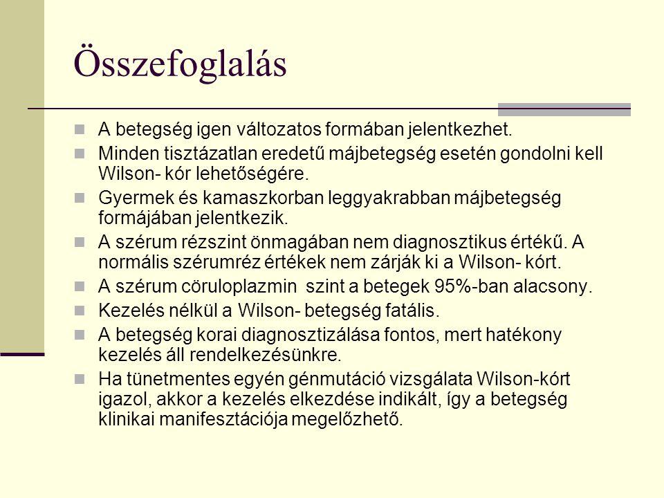 Összefoglalás A betegség igen változatos formában jelentkezhet. Minden tisztázatlan eredetű májbetegség esetén gondolni kell Wilson- kór lehetőségére.