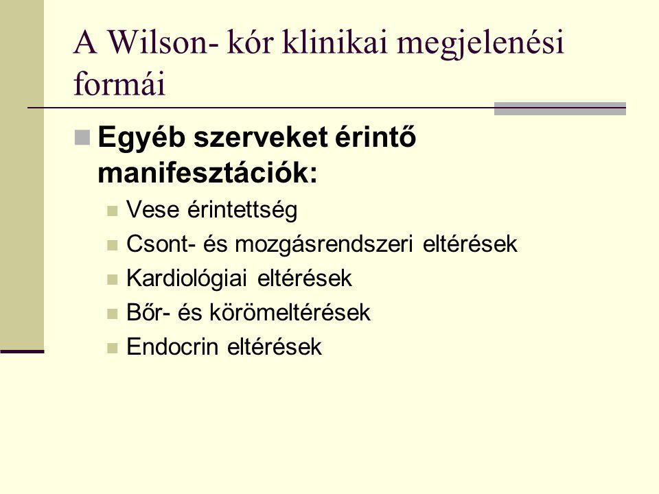 A Wilson- kór klinikai megjelenési formái Egyéb szerveket érintő manifesztációk: Vese érintettség Csont- és mozgásrendszeri eltérések Kardiológiai elt