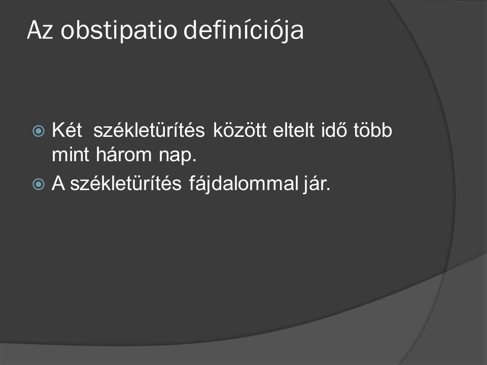  Az obstipatio nem betegség, hanem tünet, mely mögött sokféle ok állhat.