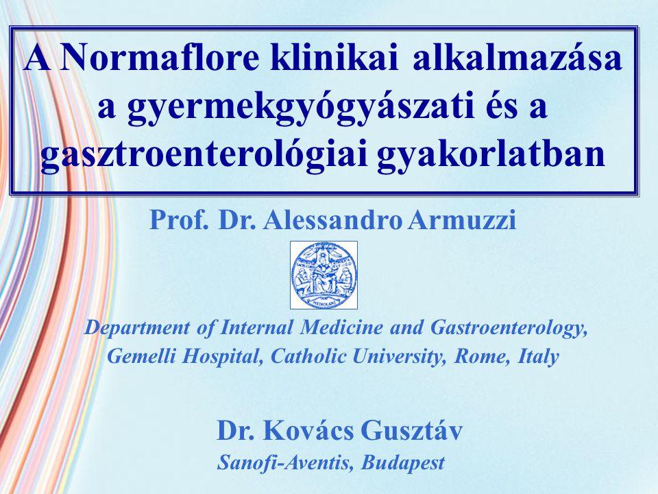 A Normaflore klinikai alkalmazása a gyermekgyógyászati és a gasztroenterológiai gyakorlatban Prof. Dr. Alessandro Armuzzi Department of Internal Medic