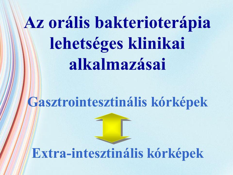 Az orális bakterioterápia lehetséges klinikai alkalmazásai Gasztrointesztinális kórképek Extra-intesztinális kórképek