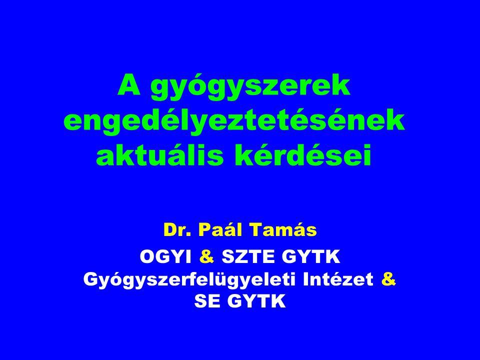 A gyógyszerek engedélyeztetésének aktuális kérdései Dr. Paál Tamás OGYI & SZTE GYTK Gyógyszerfelügyeleti Intézet & SE GYTK