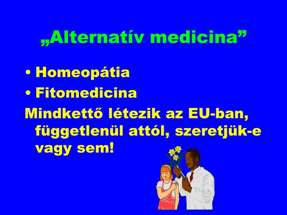 """""""Alternatív medicina"""" Homeopátia Fitomedicina Mindkettő létezik az EU-ban, függetlenül attól, szeretjük-e vagy sem!"""