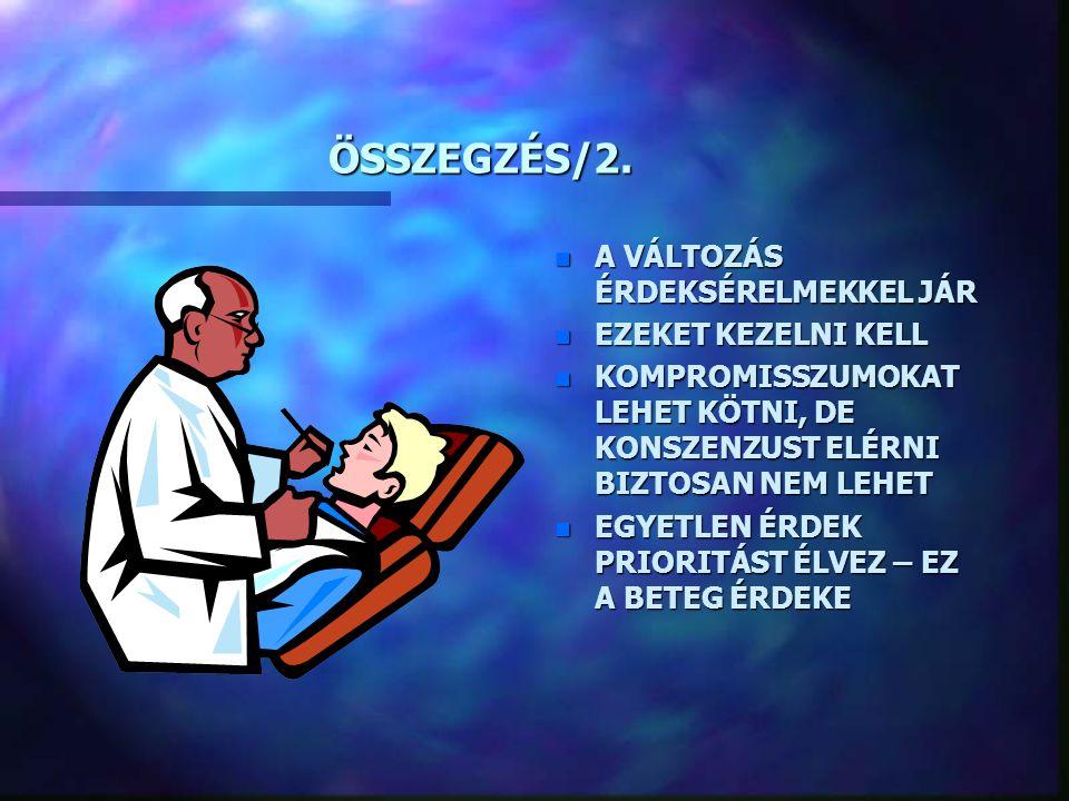ÖSSZEGZÉS/2. n A VÁLTOZÁS ÉRDEKSÉRELMEKKEL JÁR n EZEKET KEZELNI KELL n KOMPROMISSZUMOKAT LEHET KÖTNI, DE KONSZENZUST ELÉRNI BIZTOSAN NEM LEHET n EGYET