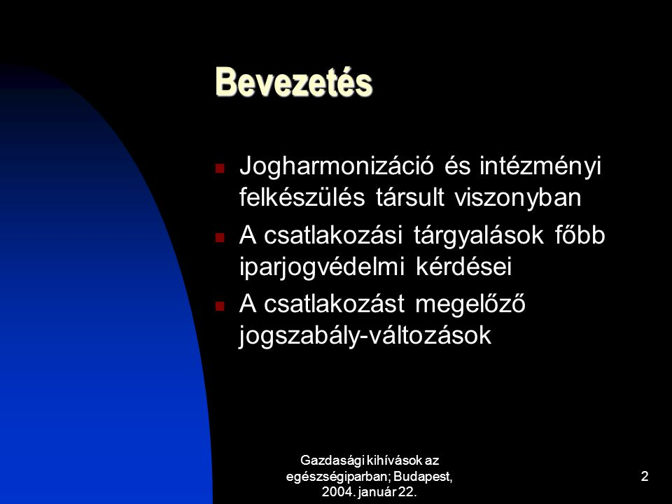 Gazdasági kihívások az egészségiparban; Budapest, 2004. január 22. 2 Bevezetés Jogharmonizáció és intézményi felkészülés társult viszonyban A csatlako