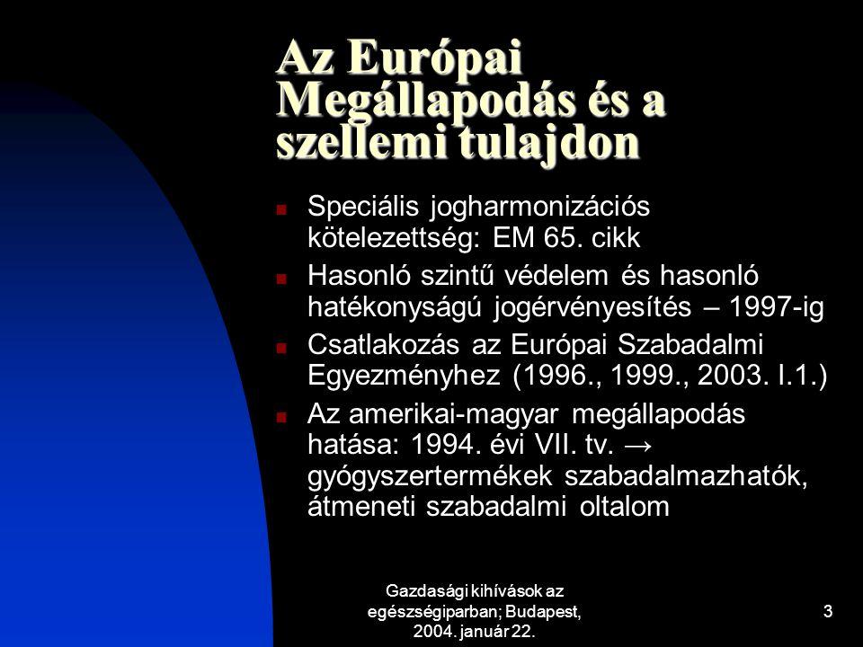 Gazdasági kihívások az egészségiparban; Budapest, 2004. január 22. 3 Az Európai Megállapodás és a szellemi tulajdon Speciális jogharmonizációs kötelez