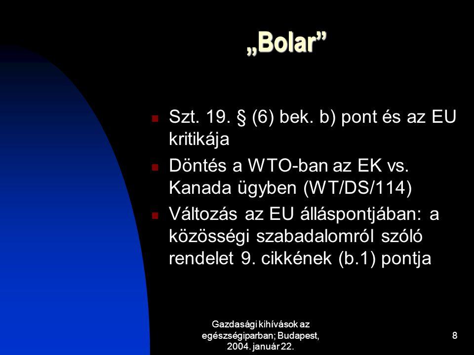 """Gazdasági kihívások az egészségiparban; Budapest, 2004. január 22. 8 """"Bolar"""" Szt. 19. § (6) bek. b) pont és az EU kritikája Döntés a WTO-ban az EK vs."""