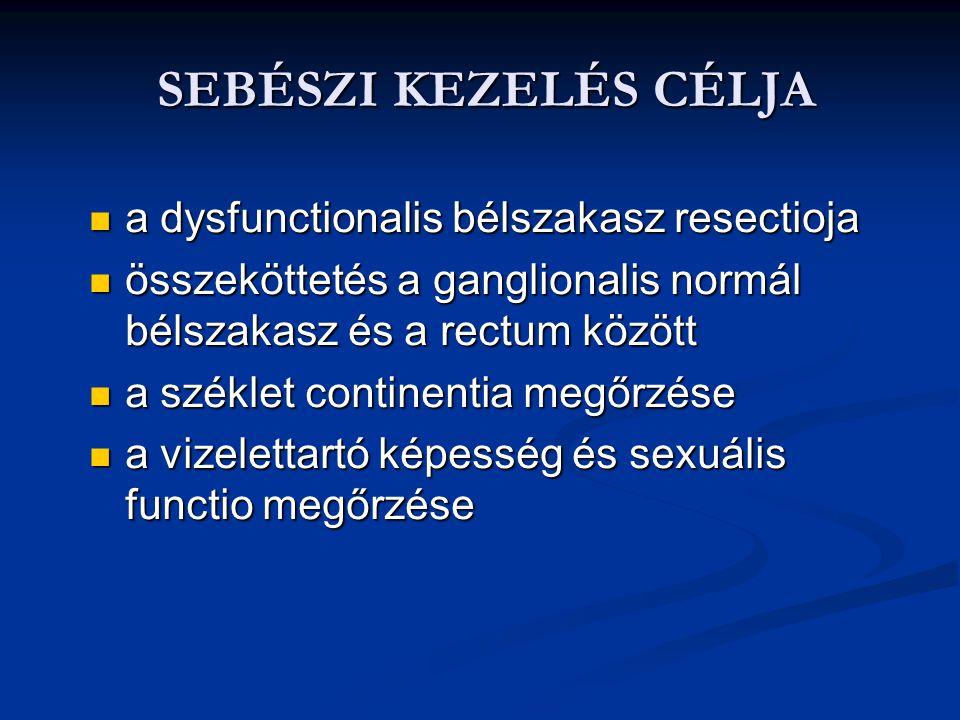 SEBÉSZI KEZELÉS CÉLJA SEBÉSZI KEZELÉS CÉLJA a dysfunctionalis bélszakasz resectioja a dysfunctionalis bélszakasz resectioja összeköttetés a ganglional