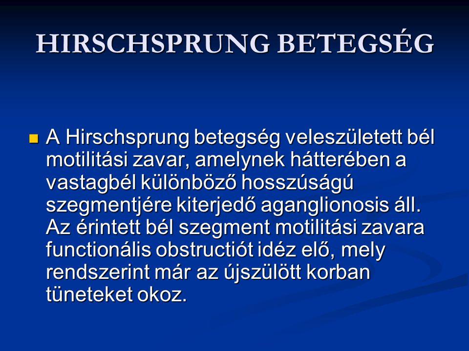 HIRSCHSPRUNG BETEGSÉG A Hirschsprung betegség veleszületett bél motilitási zavar, amelynek hátterében a vastagbél különböző hosszúságú szegmentjére ki