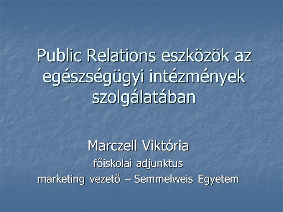 Public Relations eszközök az egészségügyi intézmények szolgálatában Marczell Viktória főiskolai adjunktus marketing vezető – Semmelweis Egyetem