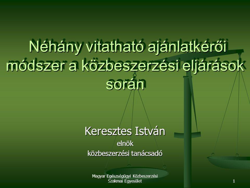 Magyar Egészségügyi Közbeszerzési Szakmai Egyesület1 Néhány vitatható ajánlatkérői módszer a közbeszerzési eljárások során Néhány vitatható ajánlatkér
