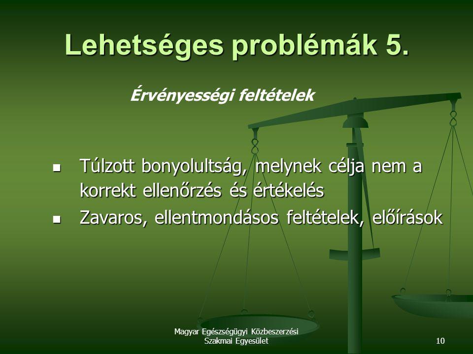 Magyar Egészségügyi Közbeszerzési Szakmai Egyesület10 Lehetséges problémák 5. Érvényességi feltételek Túlzott bonyolultság, melynek célja nem a korrek