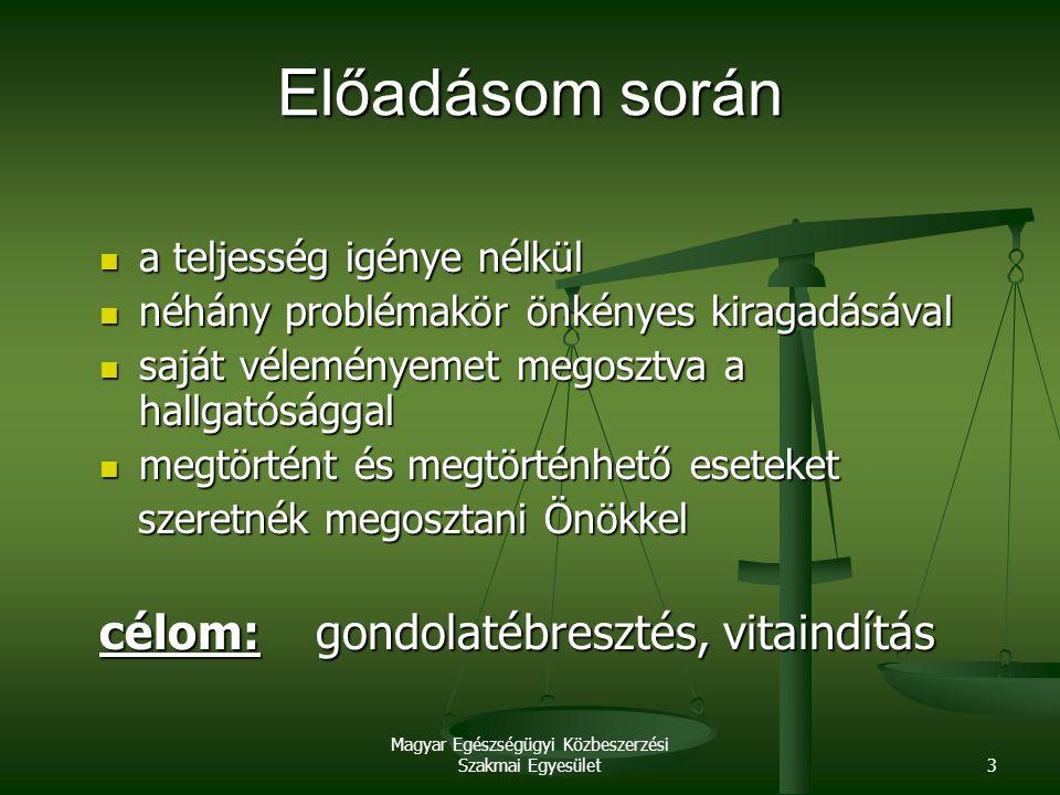 Magyar Egészségügyi Közbeszerzési Szakmai Egyesület3 Előadásom során a teljesség igénye nélkül a teljesség igénye nélkül néhány problémakör önkényes k