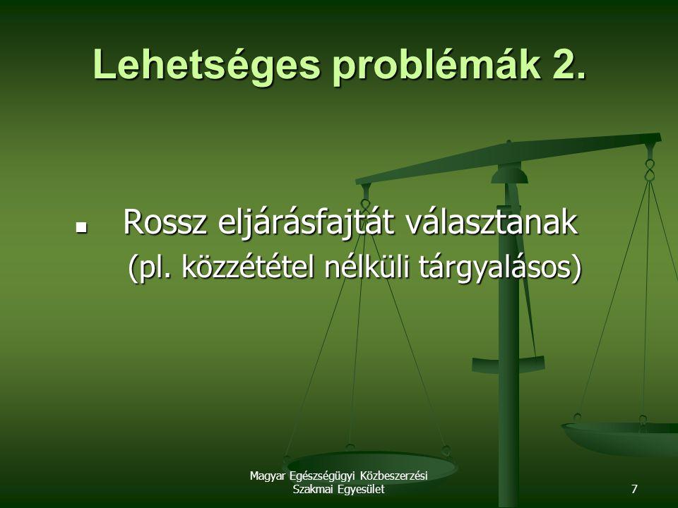 Magyar Egészségügyi Közbeszerzési Szakmai Egyesület7 Lehetséges problémák 2. Rossz eljárásfajtát választanak Rossz eljárásfajtát választanak (pl. közz