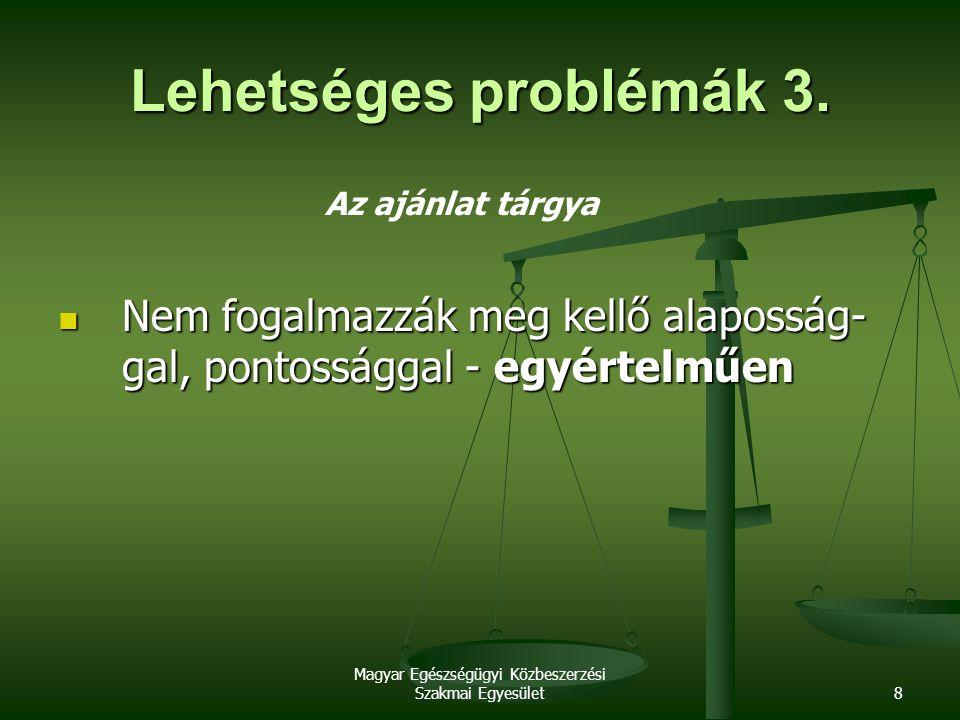 Magyar Egészségügyi Közbeszerzési Szakmai Egyesület8 Lehetséges problémák 3. Az ajánlat tárgya Nem fogalmazzák meg kellő alaposság- gal, pontossággal