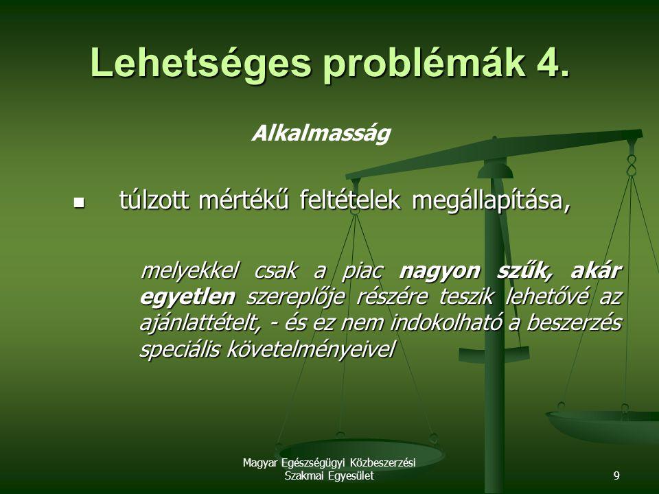 Magyar Egészségügyi Közbeszerzési Szakmai Egyesület9 Lehetséges problémák 4. Alkalmasság túlzott mértékű feltételek megállapítása, túlzott mértékű fel
