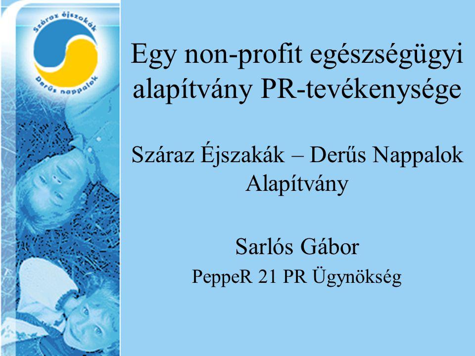 Egy non-profit egészségügyi alapítvány PR-tevékenysége Száraz Éjszakák – Derűs Nappalok Alapítvány Sarlós Gábor PeppeR 21 PR Ügynökség