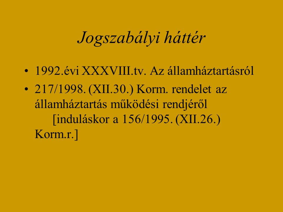 Jogszabályi háttér 1992.évi XXXVIII.tv. Az államháztartásról 217/1998.