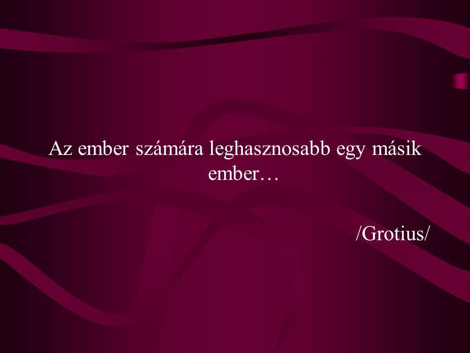 Az ember számára leghasznosabb egy másik ember… /Grotius/