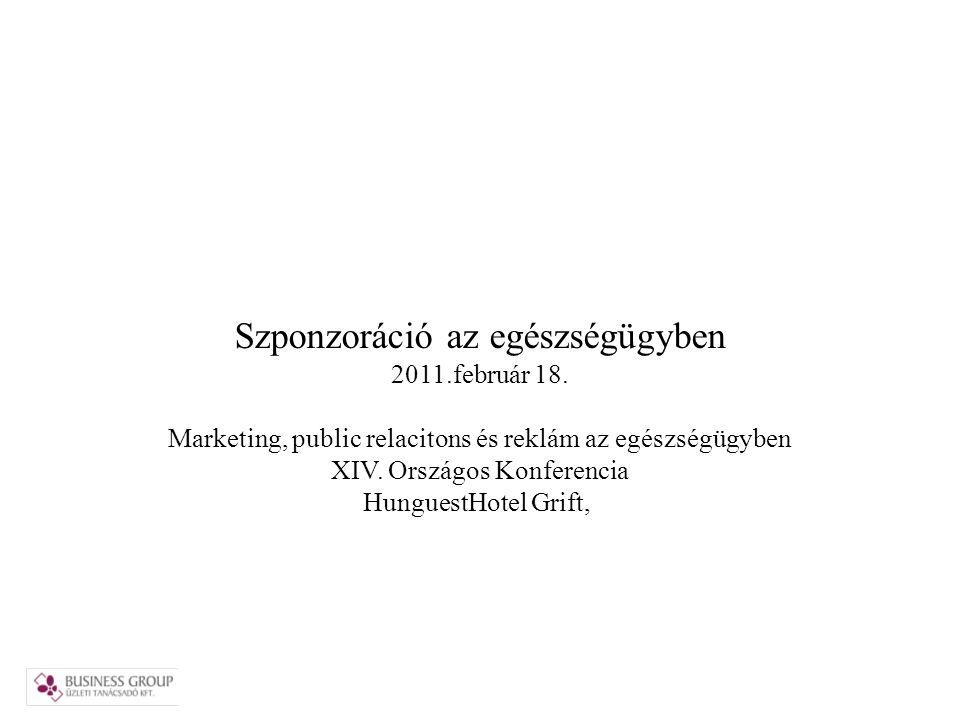 Szponzoráció az egészségügyben 2011.február 18. Marketing, public relacitons és reklám az egészségügyben XIV. Országos Konferencia HunguestHotel Grift