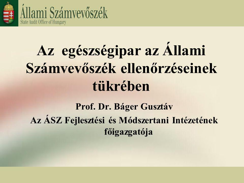 1 Az egészségipar az Állami Számvevőszék ellenőrzéseinek tükrében Prof.
