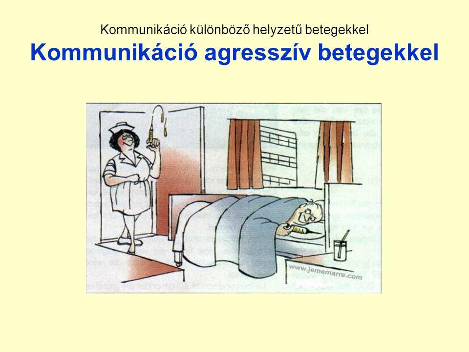 Kommunikáció különböző helyzetű betegekkel Kommunikáció agresszív betegekkel
