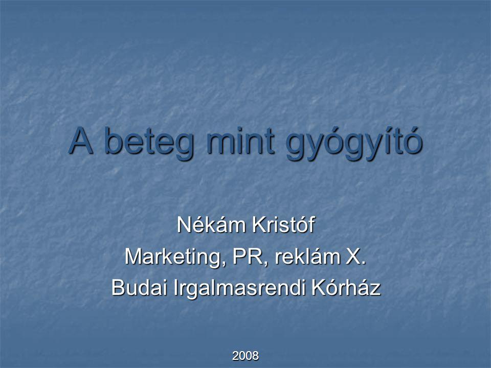 A beteg mint gyógyító Nékám Kristóf Marketing, PR, reklám X. Budai Irgalmasrendi Kórház 2008