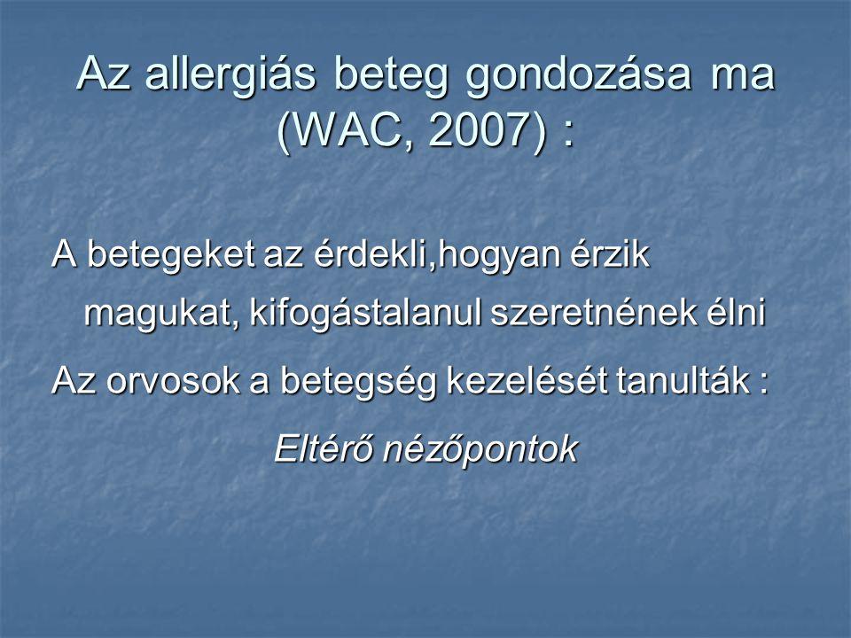 Az allergiás beteg gondozása ma (WAC, 2007) : A betegeket az érdekli,hogyan érzik magukat, kifogástalanul szeretnének élni Az orvosok a betegség kezelését tanulták : Eltérő nézőpontok