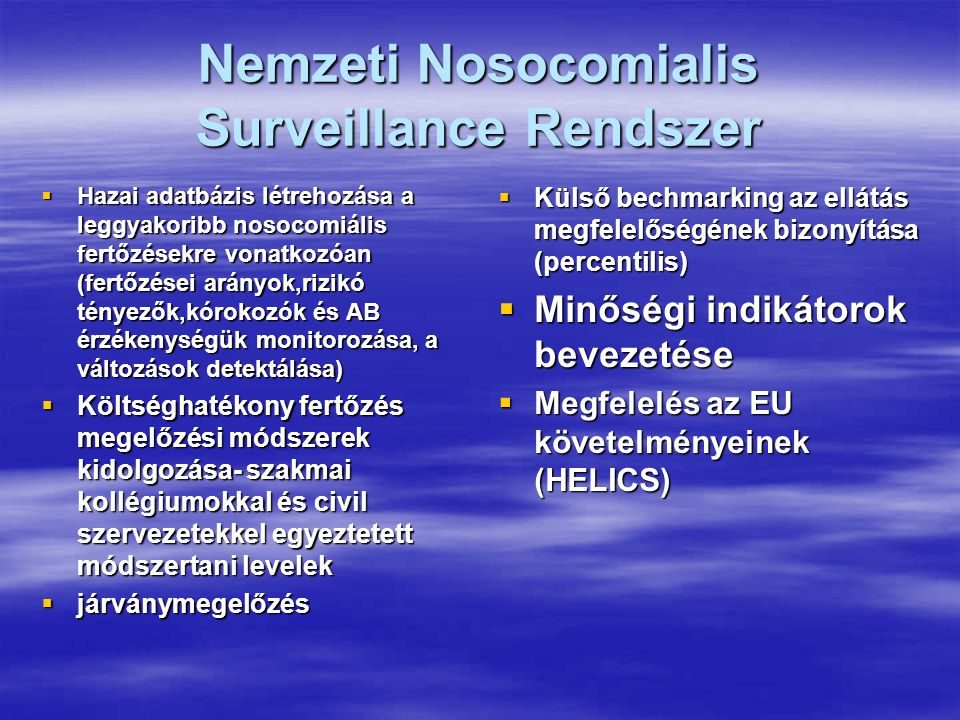 Nemzeti Nosocomialis Surveillance Rendszer  Hazai adatbázis létrehozása a leggyakoribb nosocomiális fertőzésekre vonatkozóan (fertőzései arányok,rizi