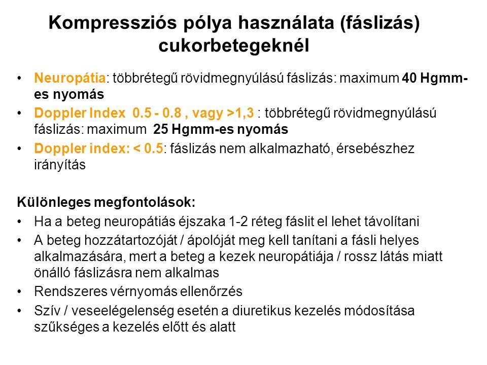 Kompressziós pólya használata (fáslizás) cukorbetegeknél Neuropátia: többrétegű rövidmegnyúlású fáslizás: maximum 40 Hgmm- es nyomás Doppler Index 0.5