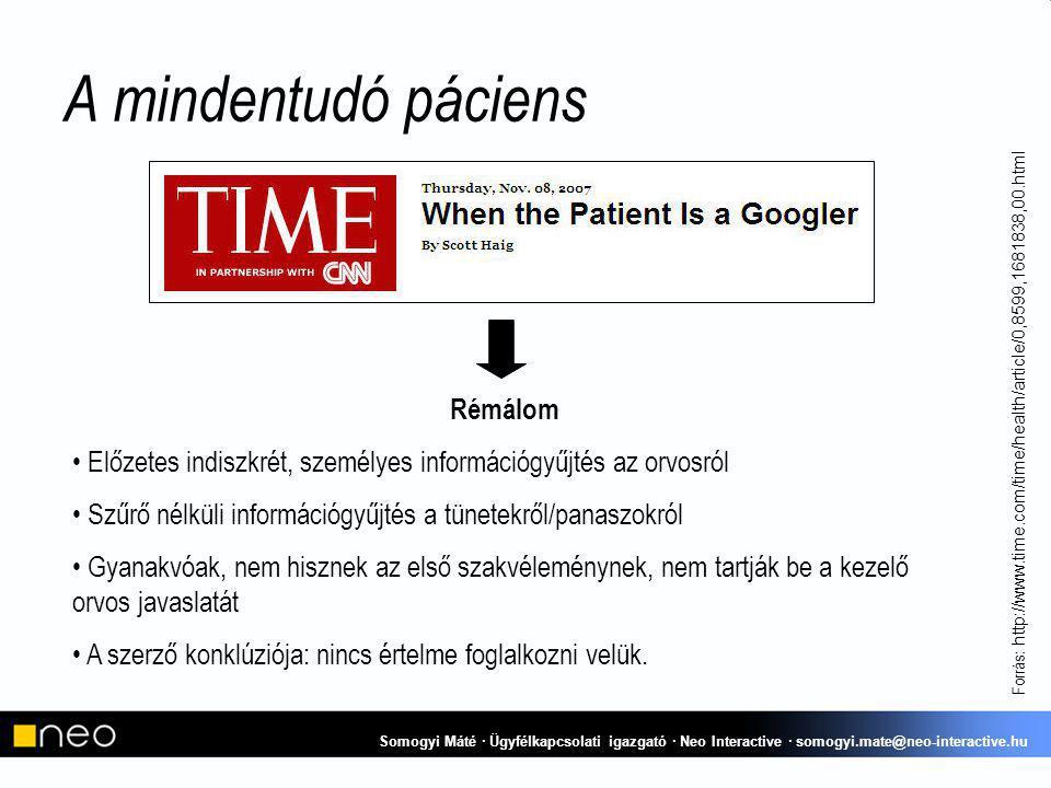 A mindentudó páciens Forrás: http://www.time.com/time/health/article/0,8599,1681838,00.html Rémálom Előzetes indiszkrét, személyes információgyűjtés az orvosról Szűrő nélküli információgyűjtés a tünetekről/panaszokról Gyanakvóak, nem hisznek az első szakvéleménynek, nem tartják be a kezelő orvos javaslatát A szerző konklúziója: nincs értelme foglalkozni velük.