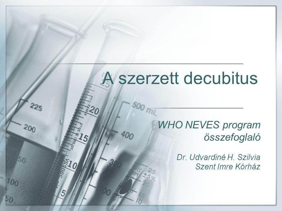 A szerzett decubitus WHO NEVES program összefoglaló Dr. Udvardiné H. Szilvia Szent Imre Kórház