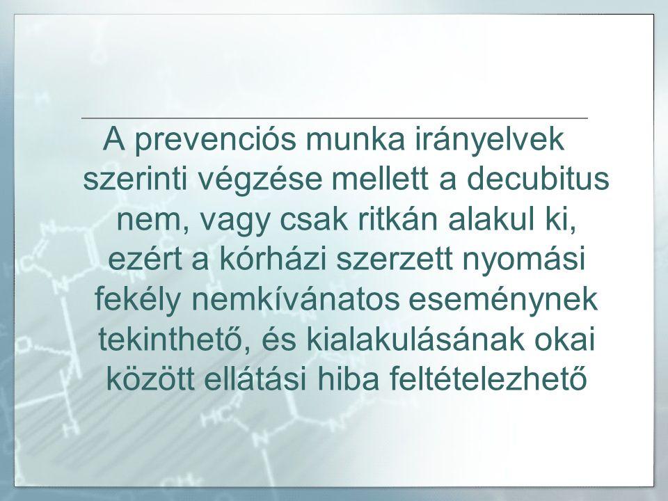A prevenciós munka irányelvek szerinti végzése mellett a decubitus nem, vagy csak ritkán alakul ki, ezért a kórházi szerzett nyomási fekély nemkívánat