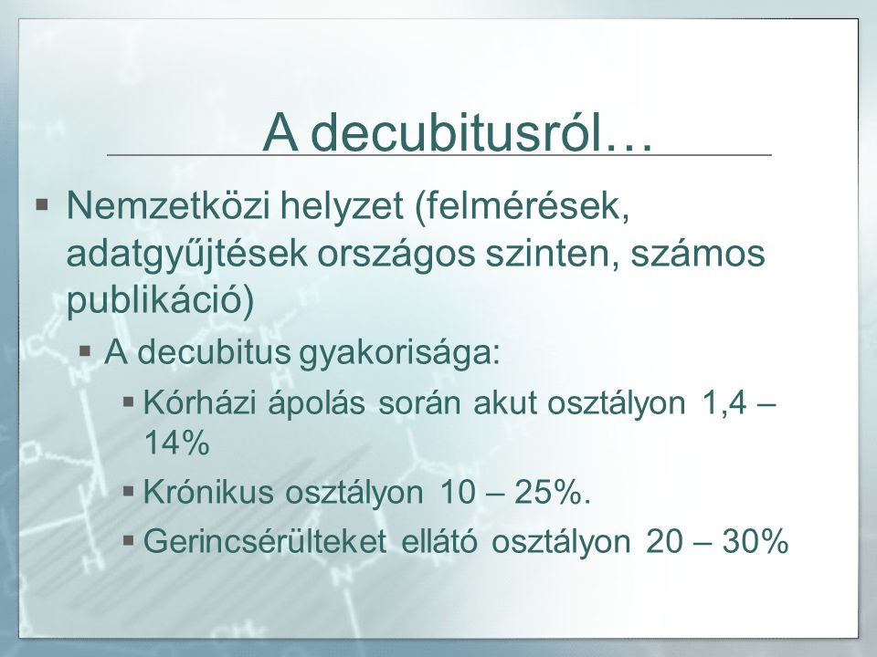  Nemzetközi helyzet (felmérések, adatgyűjtések országos szinten, számos publikáció)  A decubitus gyakorisága:  Kórházi ápolás során akut osztályon