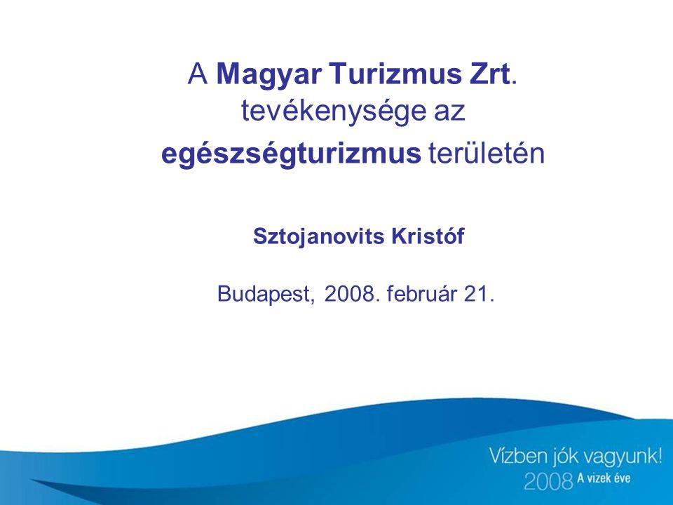 A Magyar Turizmus Zrt. tevékenysége az egészségturizmus területén Sztojanovits Kristóf Budapest, 2008. február 21.