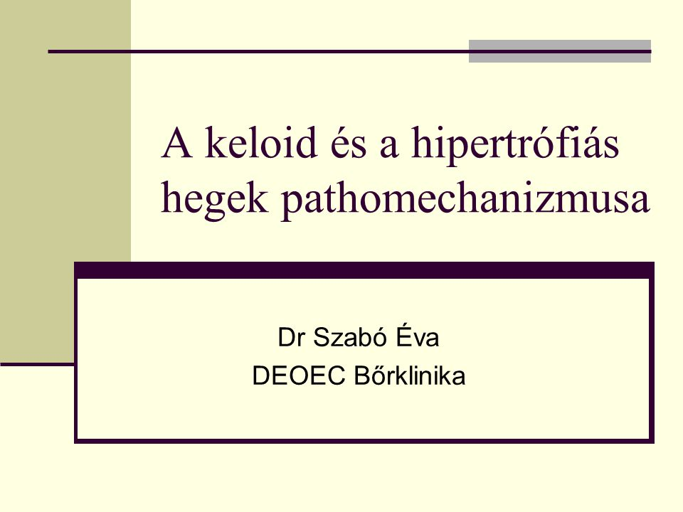 A keloid és a hipertrófiás hegek pathomechanizmusa Dr Szabó Éva DEOEC Bőrklinika