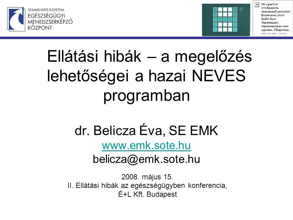 Ellátási hibák – a megelőzés lehetőségei a hazai NEVES programban dr. Belicza Éva, SE EMK www.emk.sote.hu belicza@emk.sote.hu www.emk.sote.hu 2008. má