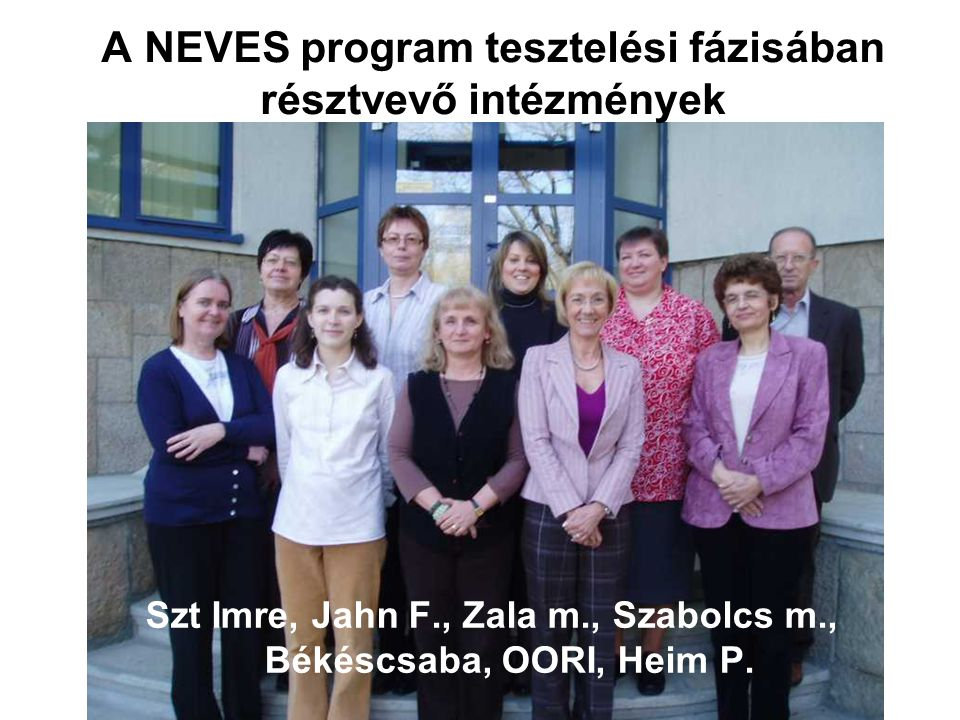 A NEVES program tesztelési fázisában résztvevő intézmények Szt Imre, Jahn F., Zala m., Szabolcs m., Békéscsaba, OORI, Heim P.